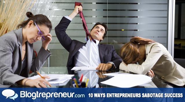 10 Little Things Entrepreneurs Do to Sabotage Success