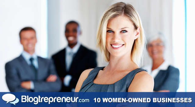 10 Women-Owned Businesses You Probably Never Heard Of