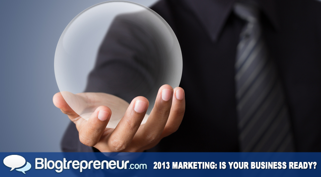 Is Your Business Ready for 2013? Look into the Future of Marketing to Find Out