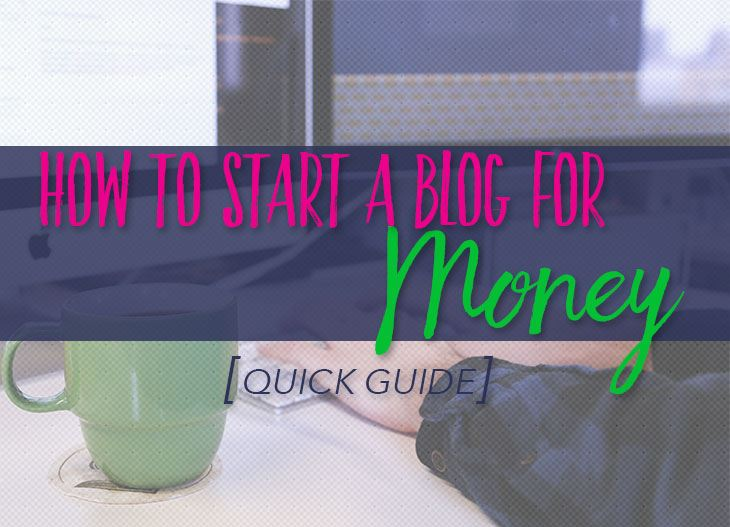 How To Start A Blog For Money: Quick Guide