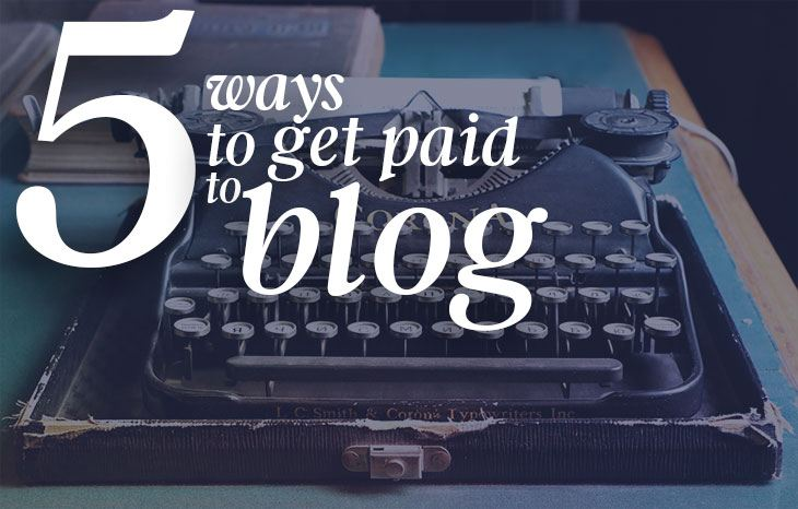 5 Ways To Get Paid To Blog