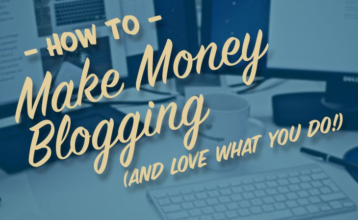 how-to-make-money-blogging-and-love-what-you-do