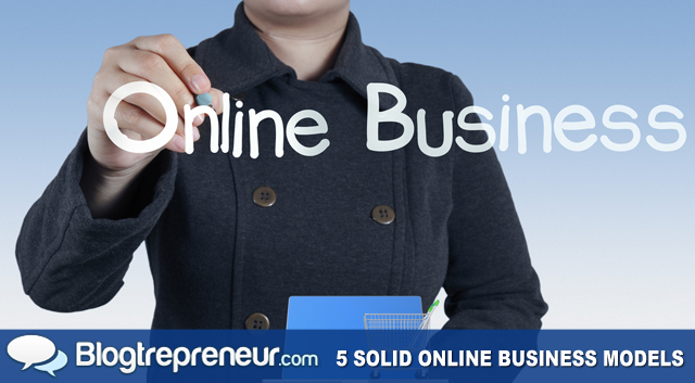 5 Solid Online Business Models You Can Embrace to Generate Income
