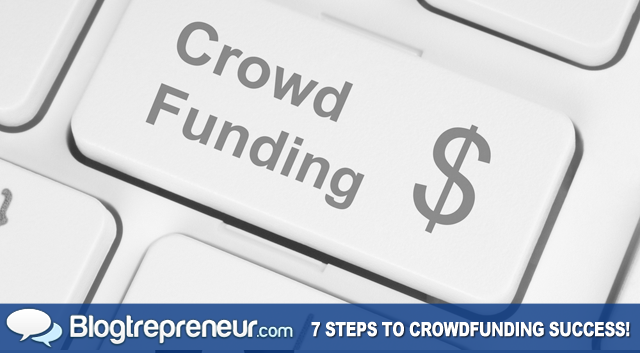7 Steps to Ensure a Successful Crowdfunding Campaign