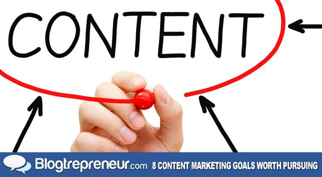 8 Content-Marketing Goals Worth Pursuing