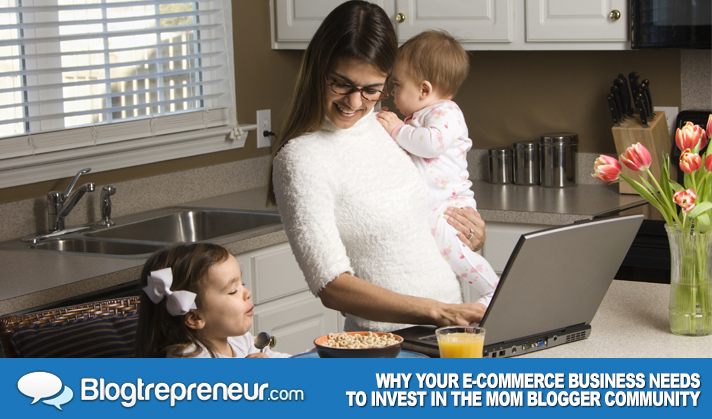 Why Your E-commerce Business Needs to Invest in the Mom Blogger Community