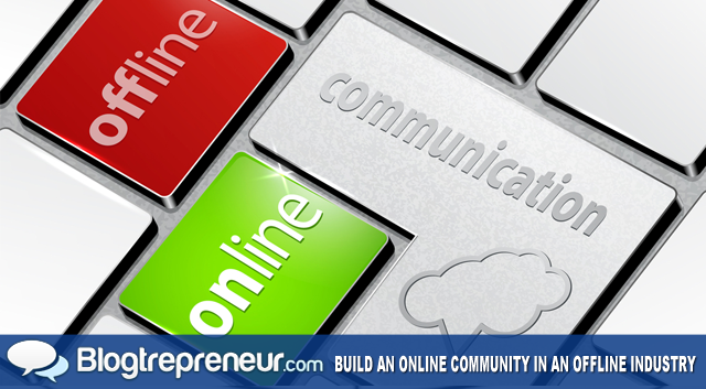4 Ways to Build an Online Community in an Offline Industry