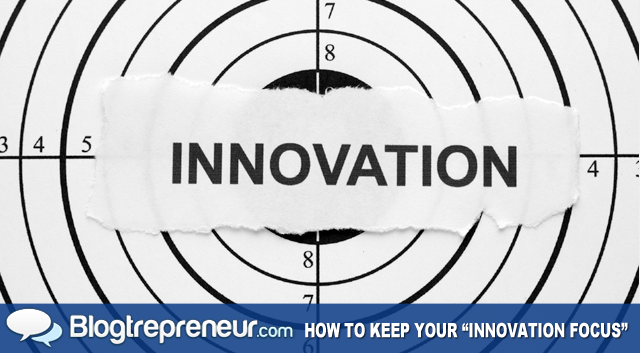 "How to Keep Your ""Innovation Focus"""