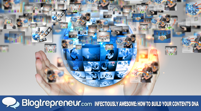 Infectiously Awesome: How to Build Your Content's DNA