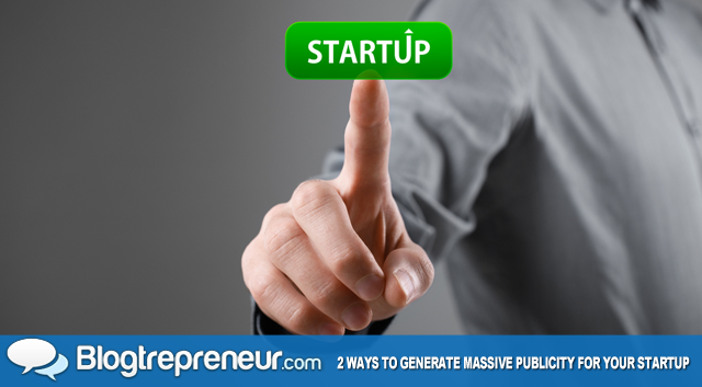 2 Ways to Generate Massive Publicity for Your Startup