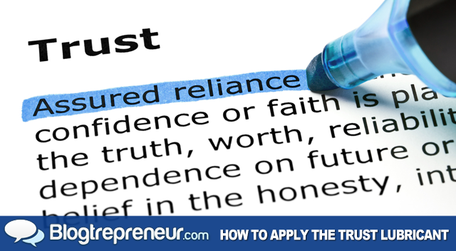 The Trust Lubricant: Building Relationships to Sustain Your Business