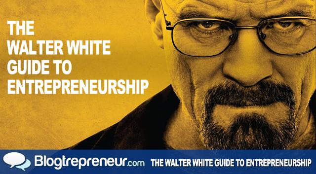 The Walter White Guide to Entrepreneurship