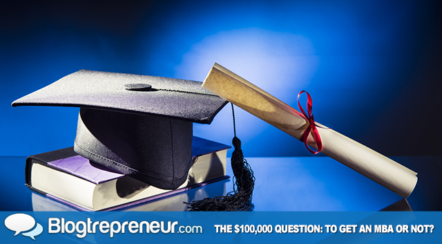 The $100,000 Question: To Get an MBA or Not?