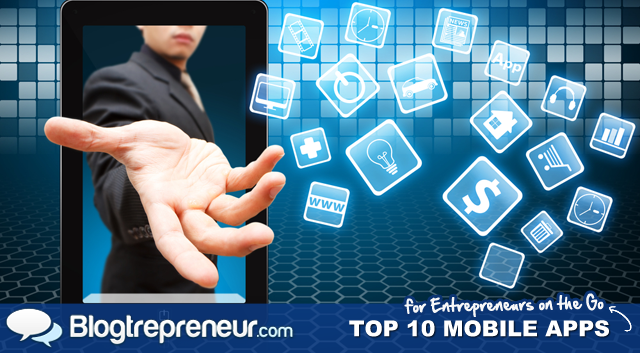 Top 10 Mobile Apps for Entrepreneurs on the Go