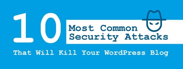 10 Most Common Security Attacks That Will Kill Your WordPress Blog