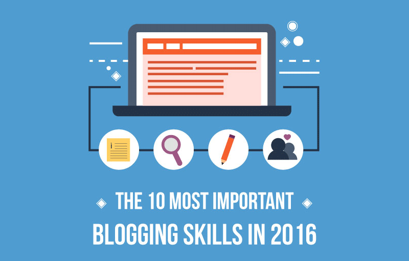 The 10 Most Important Blogging Skills in 2016