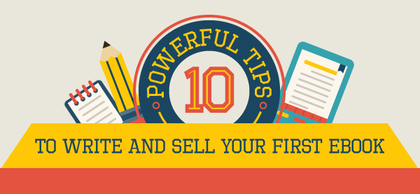 10 Powerful Tips to Write and Sell Your First eBook