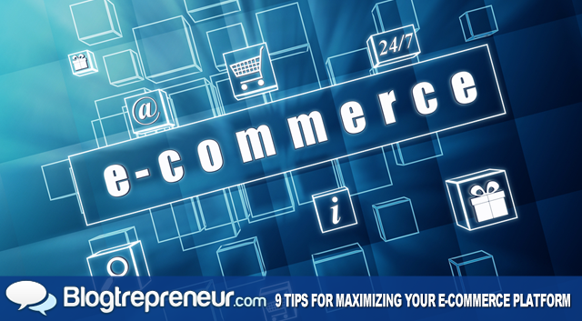 9 Tips for Maximizing Your E-Commerce Platform