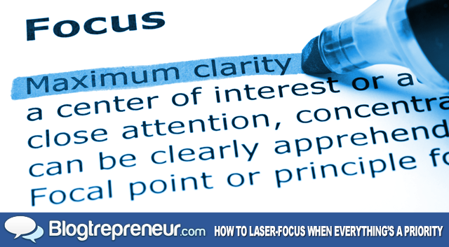 How to Laser-Focus When Everything's a Priority at Once