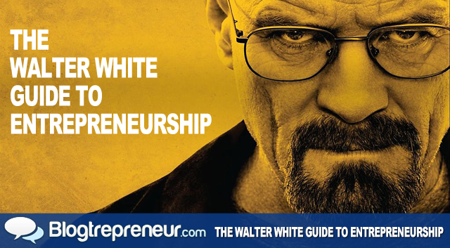 The Walter White Guide to Entrepreneurship